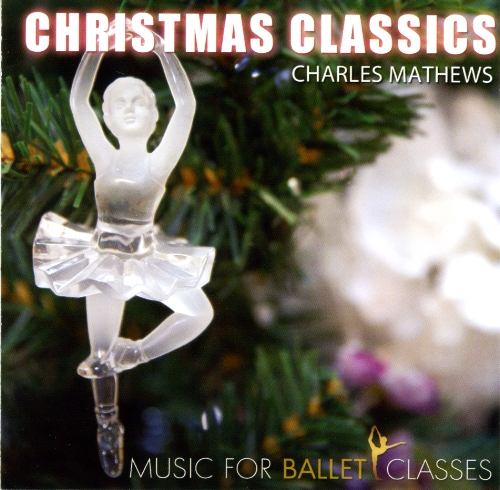 Music for Ballet Classes Christmas Classics by Charles Mathews