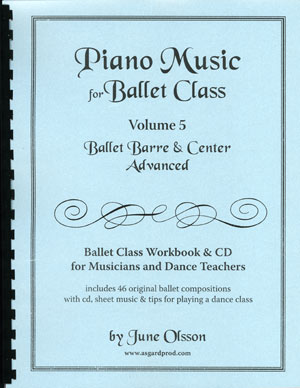 Piano Music for Ballet Class Volume 5 - Ballet Barre & Center Advanced by June Olsson