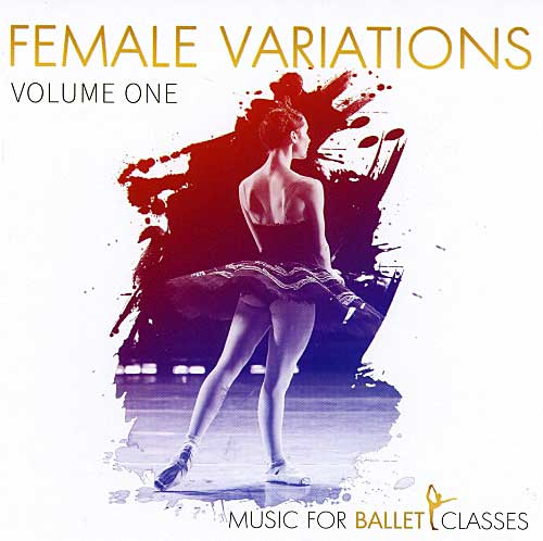 Music for Ballet Class - Female Variations Volume One - by Charles Mathews