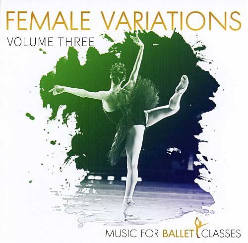 Music for Ballet Class - Female Variations Volume Three - by Charles Mathews