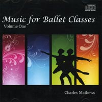 Music for Ballet Class - Volume One - by Charles Mathews