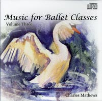 Music for Ballet Class - Volume Three - by Charles Mathews