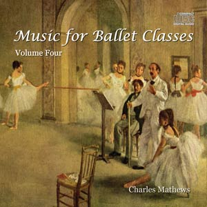 Music for Ballet Class - Volume Four - by Charles Mathews
