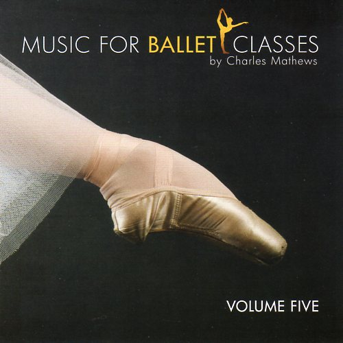 Music for Ballet Class - Volume Five - by Charles Mathews