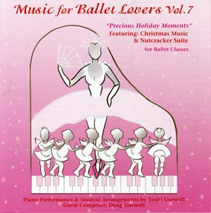 "Music for Ballet Lovers Vol 7 ""Precious Holiday Moments - for Ballet Classes by Yoshi Gurwell ballet piano accompanist"
