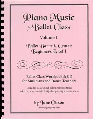 Piano Music for Ballet Class Volume 1 - Ballet Barre & Center Beginners Level I by June Olsson