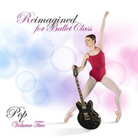 Reimagined for Ballet Class Pop Volume 2 by Andrew Holdsworth