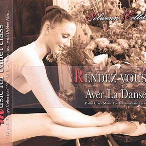 Rendez-vous Avec La Danse Music for Ballet Class Intermediate Level by Nolwenn Collet