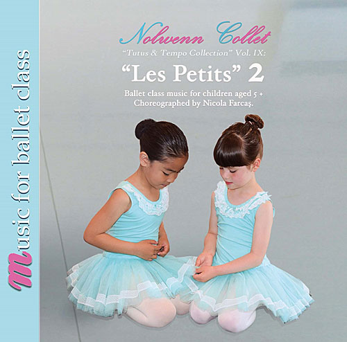"Music for Ballet Class - ""Les Petits"" 2 Ballet Class Music for children age 5+:  Cd by Nolwenn Collet"