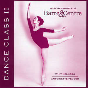 Dance Class II - more New Music for Barre & Center - CD by Whit Kellogg