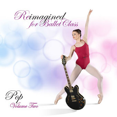 Reimagined for Ballet Class - Pop Volume 2 by Andrew Holdsworth